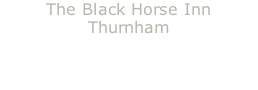 The Black Horse Inn Thurnham  Great food fantastic place  they just wanted to show it off