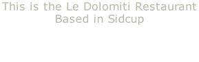 This is the Le Dolomiti Restaurant  Based in Sidcup    A three peace virtual tour all  Interlinked via hotspots